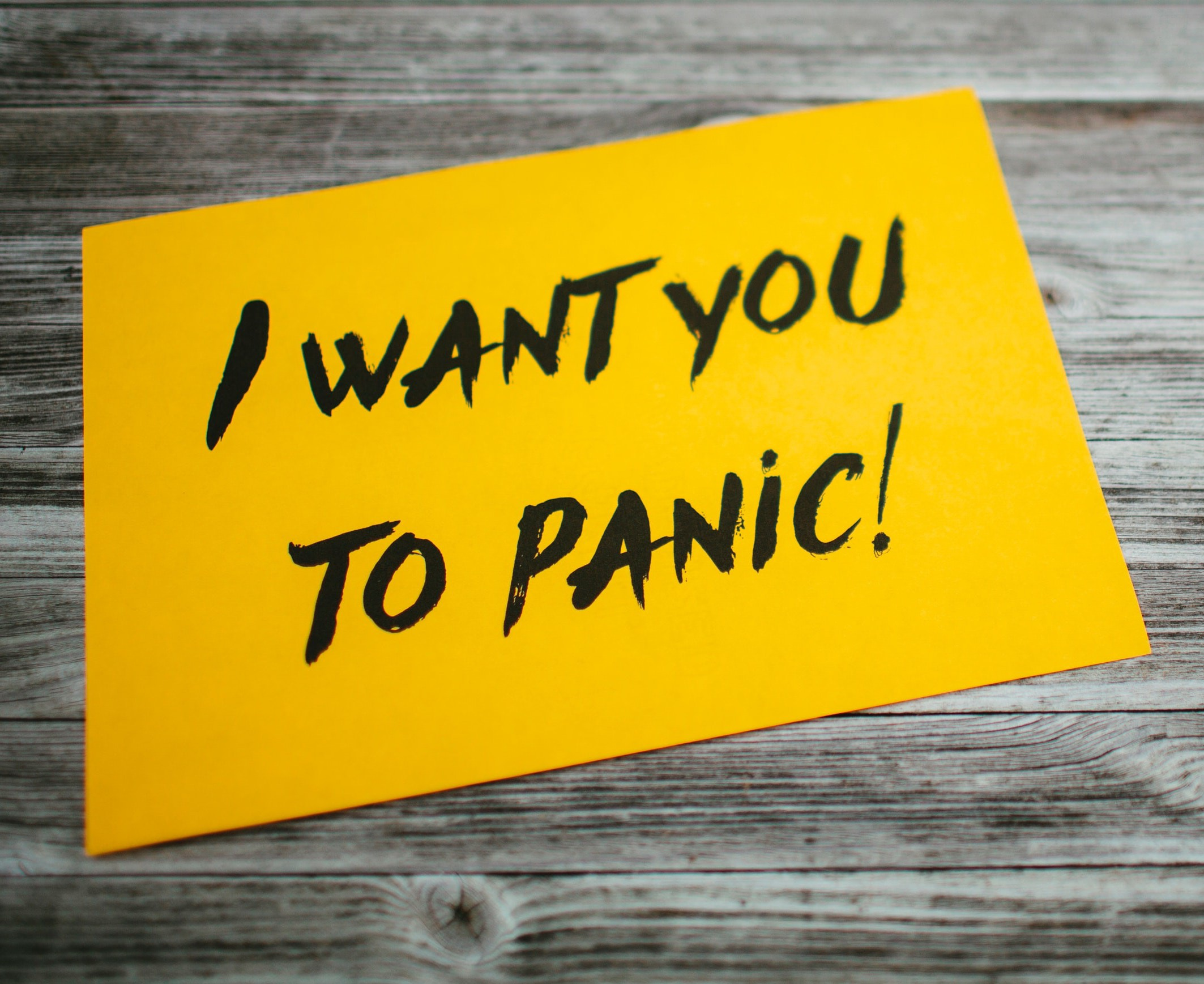 "Sign reading ""I want you to panic!"""